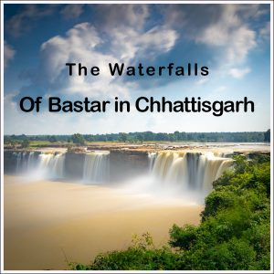 The Waterfalls in the Bastar Region of Chhattisgarh
