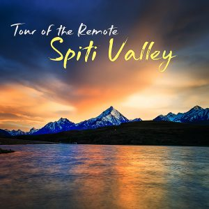 A Tour of Remote Spiti Valley
