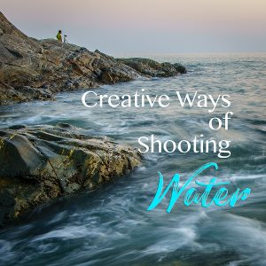 Creative Ways of Shooting Flowing Water